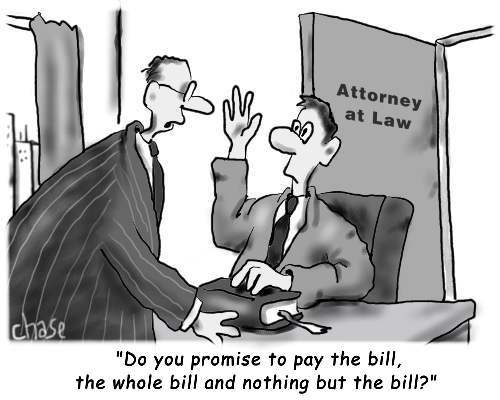 "A lawyer swears in a new client as if in court, ""Do you promise to pay the bill, the whole bill and nothing but the bill?"""